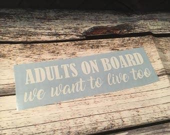 Adults on Board Decal - Baby on Board- Gag gift decal- Adult humor - Bad driver - We want to live too