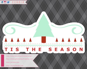 Tis The Season - SVG, PNG and DXF for Printing and Cutting