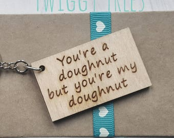 Wooden You're a Doughnut  but you're my Doughnut   Engraved Keyring quirky love cheeky rude