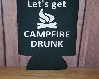 Lets get campfire drunk can cooler