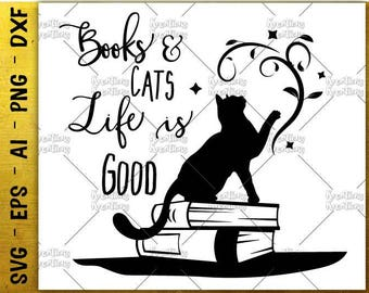 Books and Cats, life is Good SVG book quotes saying cats clipart boooks clipart svg cut files Cricut Silhouette Instant Download SVG png dxf
