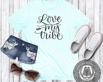 Love My Tribe T-shirt,  T-shirt,Womens T-shirt,Womens Gift,Printed T-shirts,Shirts with Quotes, Womens Graphic Tees,Ladies Shirt,Tshirts