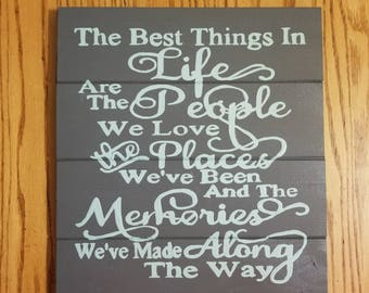 The Best Things In Life Are the People We Love The Places We've Been And The Memories We've Made Along The Way  Wood Sign