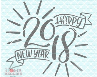 Happy New Year 2018 svg New Years Eve svg New Years svg Celebrate the New Year svg Party in 2018 svg dxf eps ai cut files