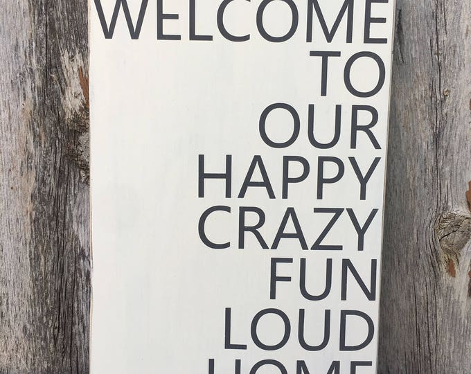 Welcome to our Happy Crazy Fun Loud Home * Crazy Home Sign * Rustic Wood Sign * Rustic Home Decor * Home Sign *