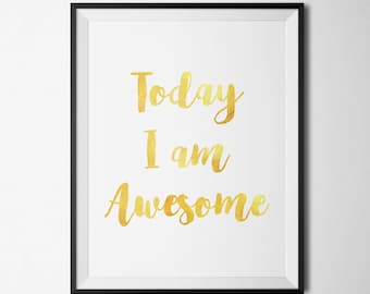 Today I Am Awesome Printable Inspirational Quotes Motivational Wall Art Wall Quotes Gold Foil Quote Prints Inspirational Wall Art Positive