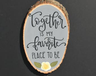 Together is my favorite place to be, wood sign, home decor, gift, entryway