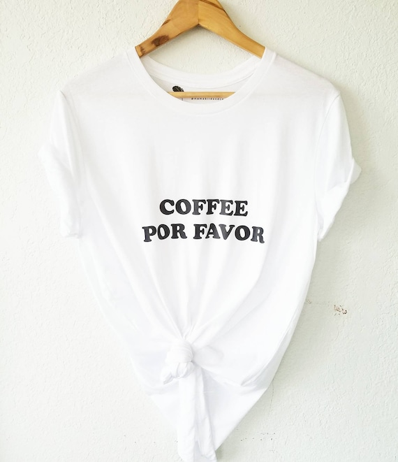 COFFEE POR FAVOR White Boyfriend Tee, Coffee Tshirt, Coffee Shirt, Coffee Por Favor Tshirt, Coffee Shirts