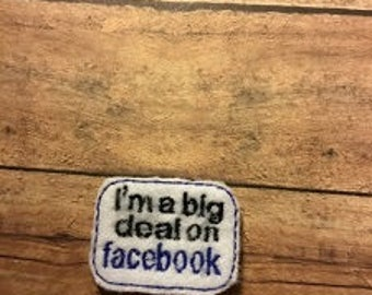 I'm a Big Deal on Facebook Feltie Embroidery Design