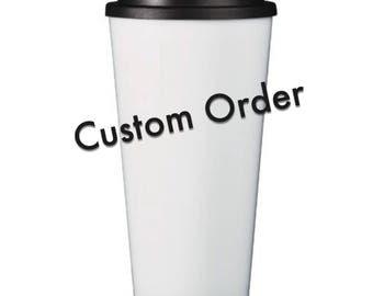 Custom Order Travel Coffee Mug