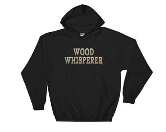 Wood Whisperer Hoodie, Gift for Woodworker and Woodworking Enthusiast, Wood Worker Sweatshirt, Papa Can Fix It