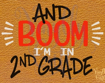 SVG - And BOOM I'm in 2nd grade - Digital File Only - svg , png , jpg - Back to school - Second Grade