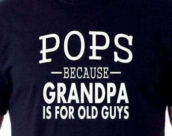 POPS -Because- Grandpa Is For Old Guys T-shirt
