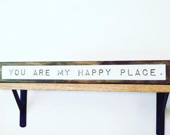 You are my happy place - wood sign