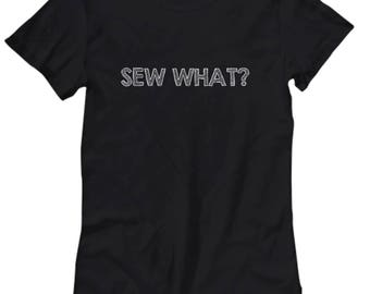 Funny Gift For Sewing Lover - Sew What? - Needlework Women's Tee