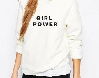 Girl Power - Feminist Sweatshirt  - Feminism Shirt - Cool Feminist Shirts - Feminist tshirt - Feminist t-shirt - Feminist Quote  - Female