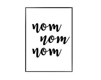 Nom nom nom / kitchen print / black and white nom nom quote print