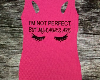 I'm not perfect but my lashes are racerback tank. Makeup tank. Eye lashes. I'm not perfect tank. Perfect lashes tank