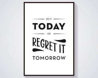 Do it today or regret it tomorrow, Printable Poster, Inspirational Typography –Any Size