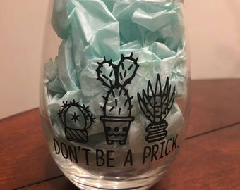 Don't be a .. Cactus wine glass