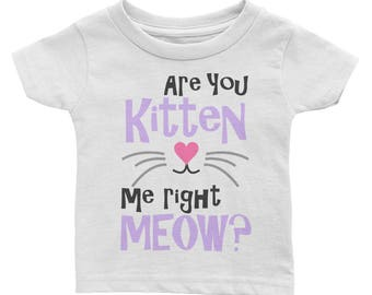 Are you kitten me right meow Infant Tee