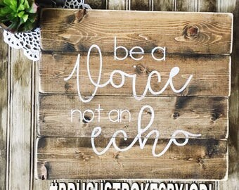 Be a voice not an echo, wooden signs, wood signs, rustic decor, rustic sign, handpainted, inspirational signs, motivational, rustic