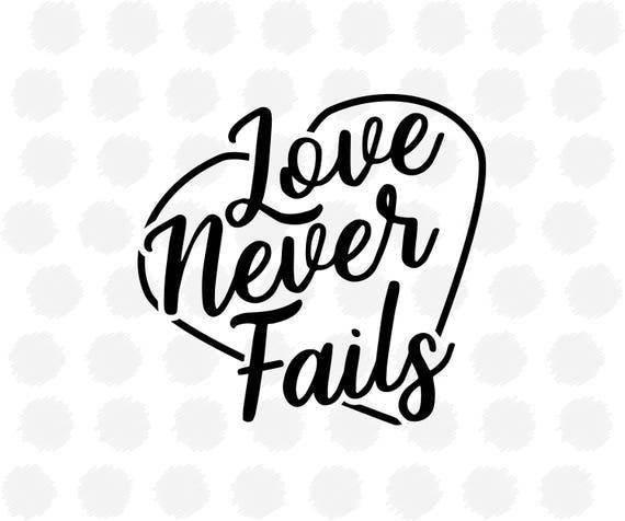 Download Love Never Fails SVG file for Cricut / Silhouette Printable