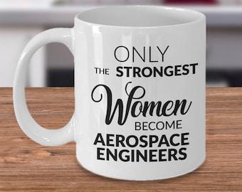 Aerospace Engineers Gifts - Aerospace Coffee Mug - Only the Strongest Women Become Aerospace Engineers Coffee Mug Ceramic Tea Cup