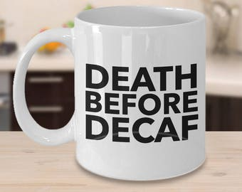 Death Before Decaf Mug Ceramic Coffee Cup - Caffeine Mug - Caffeine Queen - Funny Coffee Mugs - Hilarious Coffee Cup