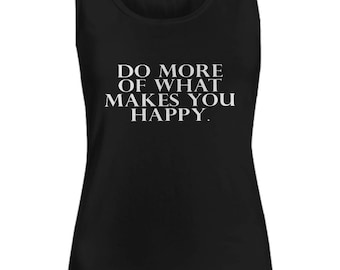 Do More Of What Makes You Happy Motivation Love Women's Tank Top Black