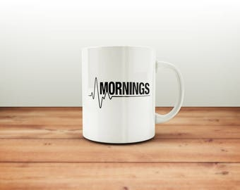 Mornings Mug / Coffee Mug / Statement Mug / Custom Mug /  Coffee Lover / Funny Coffee Mugs / Gift for Him or Her / Office Mug Coworker