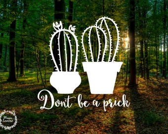 Don't Be A Prick - Cactus - Cactus Prick Decal - Cactus Sticker - Succulent - Succulent Decal - Car Decal - Laptop Sticker - MacBook Decal