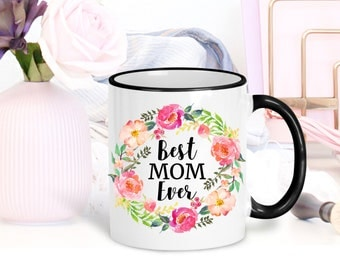 Mother's Day Mug   Floral Coffee Mug   Best Mom Ever Gift   Mom Mug   Mug for Her   Gift for Mom from Daughter   Gift for Wife   Mom Cup