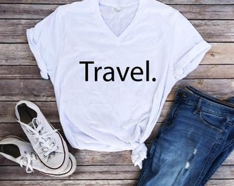 Travel, Travel shirt, explore shirt, travel lovers, road trip shirt, womens top, wanderlust shirt, outdoor shirt, adventure shirt, v neck