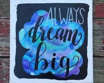 12x12 handpainted canvas 'Always Dream Big' quote
