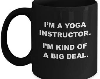 Big Deal YOGA INSTRUCTOR Mug - Gifts for Yoga Instructors, Funny Yoga Instructor Mug, Yoga Teacher Gift Idea, Yoga Instructor Coffee Mug