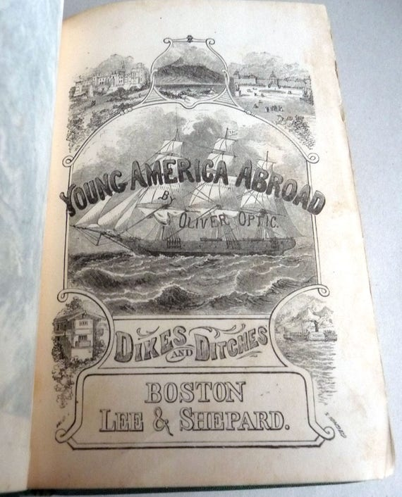 Dikes & Ditches Young America in Holland and Belgium 1871 by Oliver Optic aka William Taylor Adam - Young Adventure Fiction