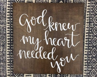 God Knew My Heart Needed You Wood Sign 12x12""
