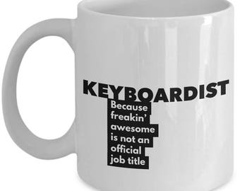Keyboardist because freakin' awesome is not an official job title - Unique Gift Coffee Mug