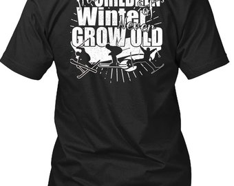 The Children Winter Of Never Grow Old T Shirt, I Love Skiing T Shirt