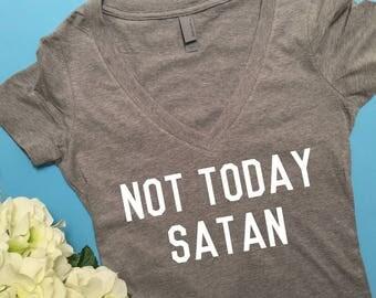 Not Today Satan Tshirt womens V Neck tee