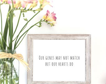Our genes may not match but our hearts do / Adoption Print / Adoption Quote / Nursery Print / Genes / Family / adoption cards