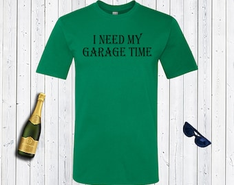 "I need my garage time Men""s Shirt. Funny T-Shirt. Men's Shirt."