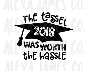 Graduation 2018 svg, The Tassel Was Worth the Hassle svg, Class of 2018 SVG, 2018 SVG, Graduation Day svg, Cricut, Silhouette, svg png pdf
