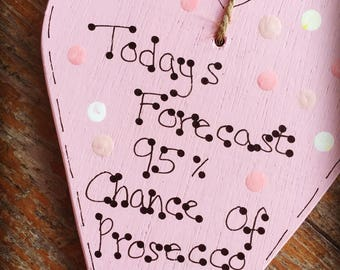 Funny Prosecco Saying-Wooden Hanging Heart- Sign-Plaque-Today's Forecast 95% Chance Of Prosecco.