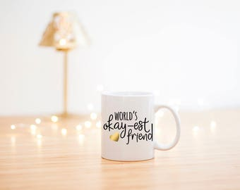 World's Okayest Friend Mug- Best Friend Gift- Funny Coffee Mug- Funny Birthday Gift- Birthday Gift- Funny Gift- Gifts for Friends-Friend Mug