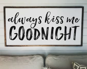 Always Kiss Me Goodnight Sign   Wood Signs   Farmhouse Decor   Wooden Framed Sign  Bedroom Sign   Bedroom Wall Decor Above The Bed Sign