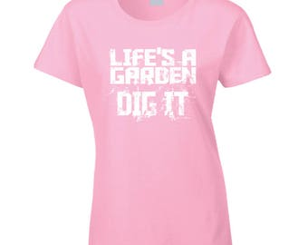 Lifes A Garden Dig It T Shirt