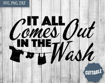 Laundry SVG cutting files, Laundry quote files, DXF laundry room svg cricut, it all comes out in the wash, personal and commerical use svgs