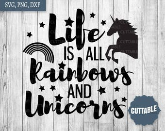 Rainbows and unicorns cut file, Life is all rainbows and unicorns svg cut file, unicorn quote files, commercial use, cricut, silhouette